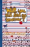 Love Notebook: #1 Will You Still Love Me Tomorrow