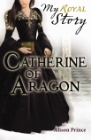 My Royal Story: Catherine of Aragon