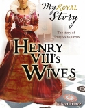 My Royal Story: Henry VIII's Wives