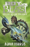Boy vs Beast Battle of the Mutants #12: Aquaterros