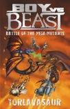 Boy vs Beast Battle of the Mega-Mutants #13: Torlavasaur