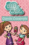 Ella and Olivia: #1 Cupcake Catastrophe