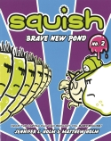 Squish: Brave New Pond