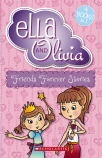 Ella and Olivia: Friends Forever Stories