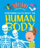 Wow! I Didn't Know That! Amazing Facts about the Human Body