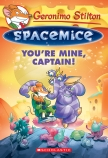 Geronimo Stilton Spacemice #2: You're Mine, Captain!
