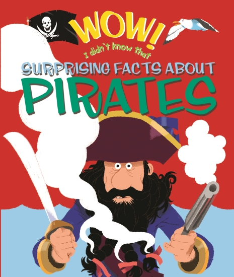 Wow! I Didn't Know That: Surprising Facts About Pirates