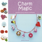 Charm Magic: 50 Jewellery Charms to Make From Modelling Clay