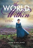The World Within: A Novel of Emily Bronte
