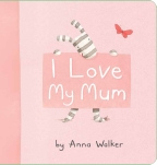 I Love My Mum Board Book