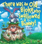 There Was an Old Bloke Who Swallowed a Bunny! Board Book