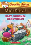 Geronimo Stilton Micekings #4: Stay Strong Geronimo!