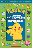 Pokémon Classic Collectors Handbook: An Official Guide to the First 151 Pokémon