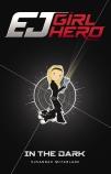 EJ Girl Hero #3: In the Dark