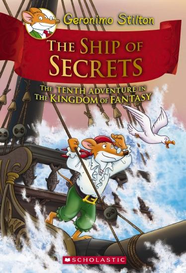 Geronimo Stilton and the Kingdom of Fantasy: #10 The Ship of Secrets