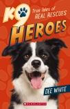K9 Heroes True Tales of Real Rescues