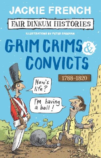 Fair Dinkum Histories #2: Grim Crims & Convicts