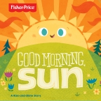 Fisher Price Good Morning, Sun Board Book