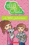 Ella and Olivia #21: A Wild Adventure