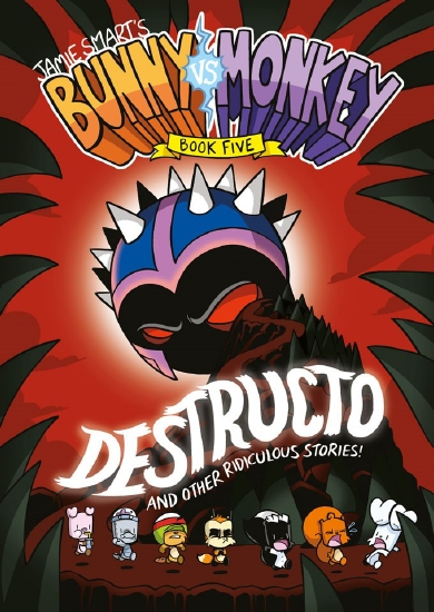 Bunny Vs Monkey Book 5: Destructo and Other Ridiculous Stories