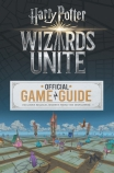 Wizards Unite: Official Game Guide (Harry Potter)