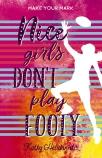 Nice Girls Don't Play Footy