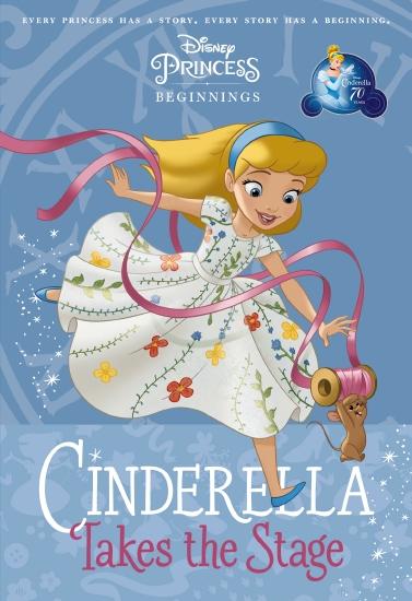 Cinderella Takes the Stage (Disney Princess: Beginnings)