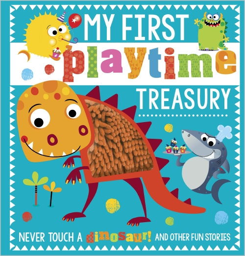 My First Playtime Treasury: Never Touch a Dinosaur! and Other Fun Stories