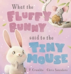 What the Fluffy Bunny Said to the Tiny Mouse